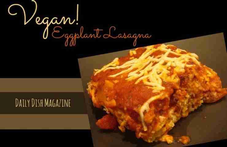 Meatless Monday ~ Mouthwatering Vegan Eggplant Lasagna