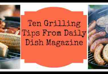 Grilling Tips from #DailyDishMagazine