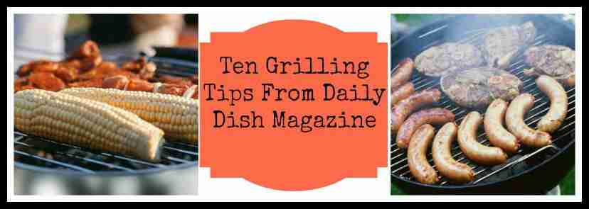 Ten Grilling Tips from #DailyDishMagazine