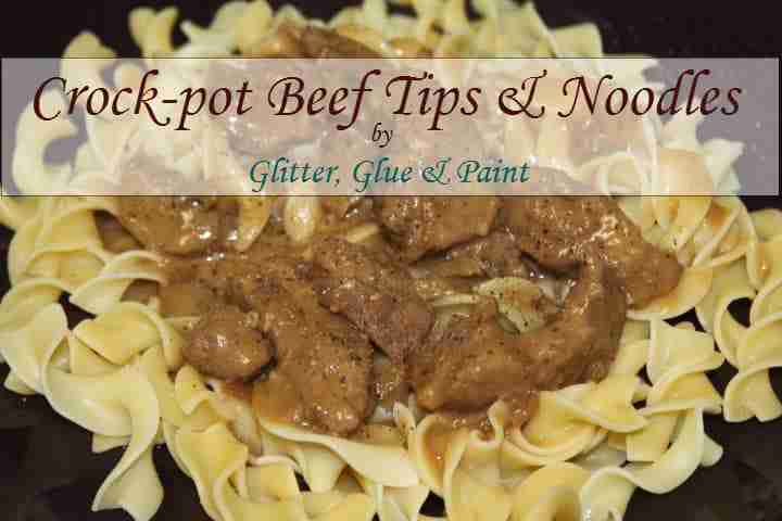 Crock Pot Beef Tips and Noodles Via Glitter Glue and Paint