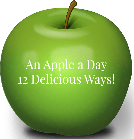 An Apple a Day 12 Delicious Ways!