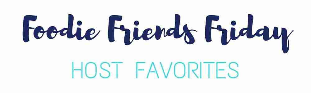 Foodie Friends Friday Host Favorites