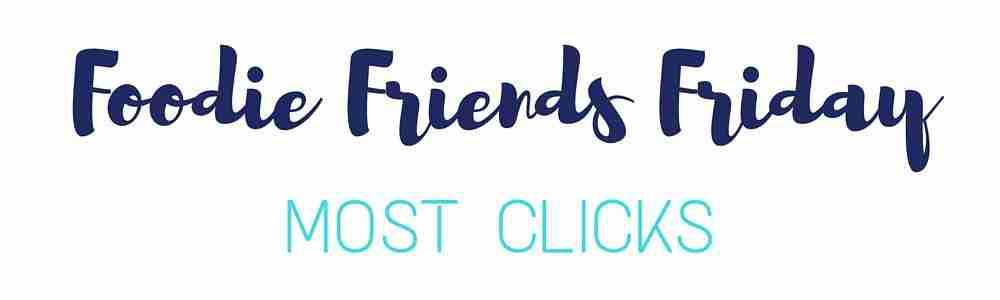 Foodie Friends Friday Most Clicks