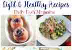 Light and Healthy Recipes from Daily Dish Magazine