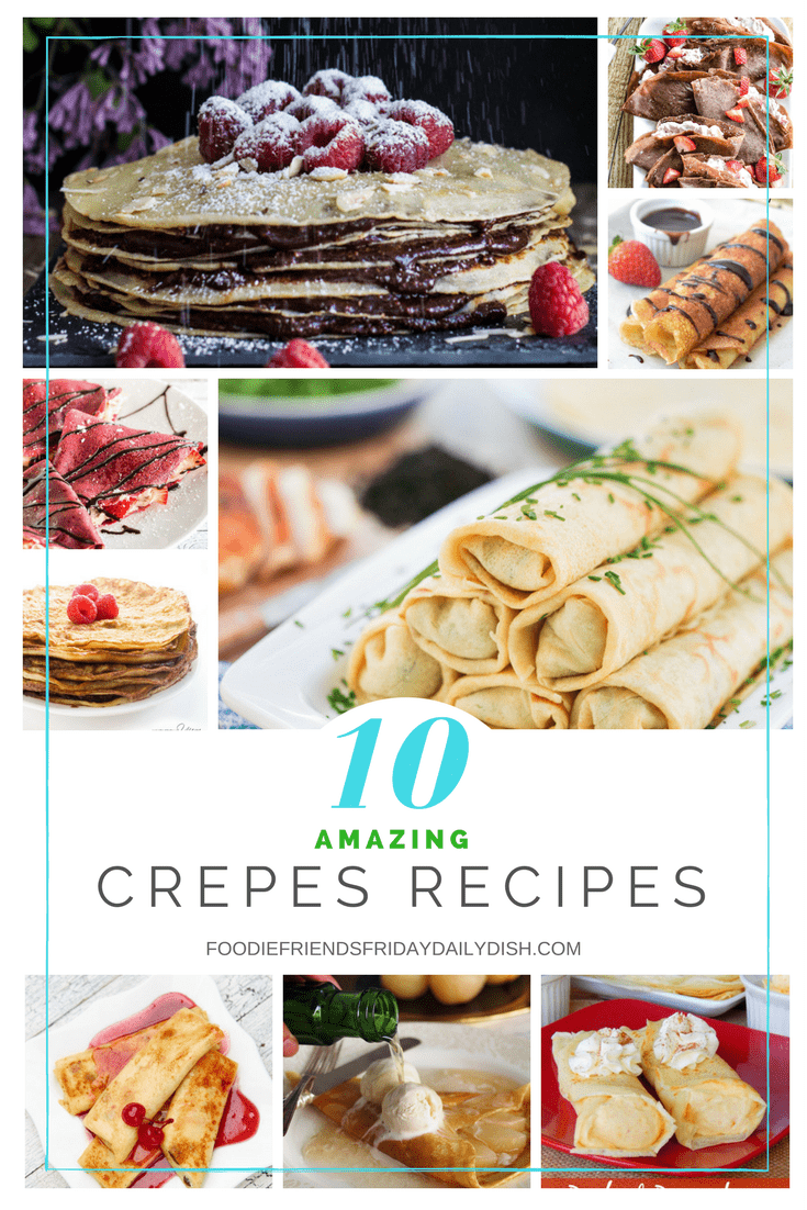 10 Amazing Crepes Recipes | National Crepes Day | Daily Dish Magazine