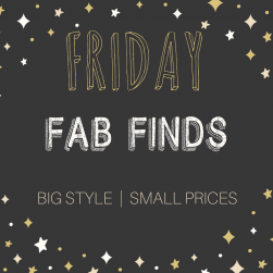 Friday Fab Finds   Big Style, Small Prices