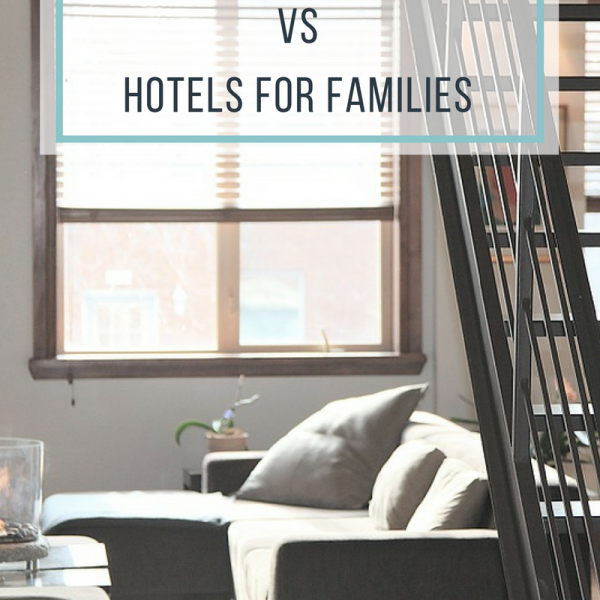 Vacation Rentals vs. Hotels for Families